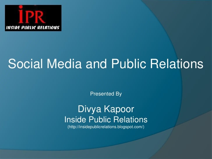 Social Media and Public Relations<br />Presented By <br />Divya Kapoor<br />Inside Public Relations<br />(http://insidepub...