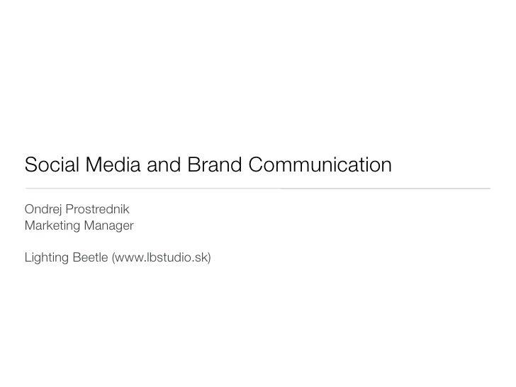 Social Media and Brand Communication Ondrej Prostrednik Marketing Manager  Lighting Beetle (www.lbstudio.sk)