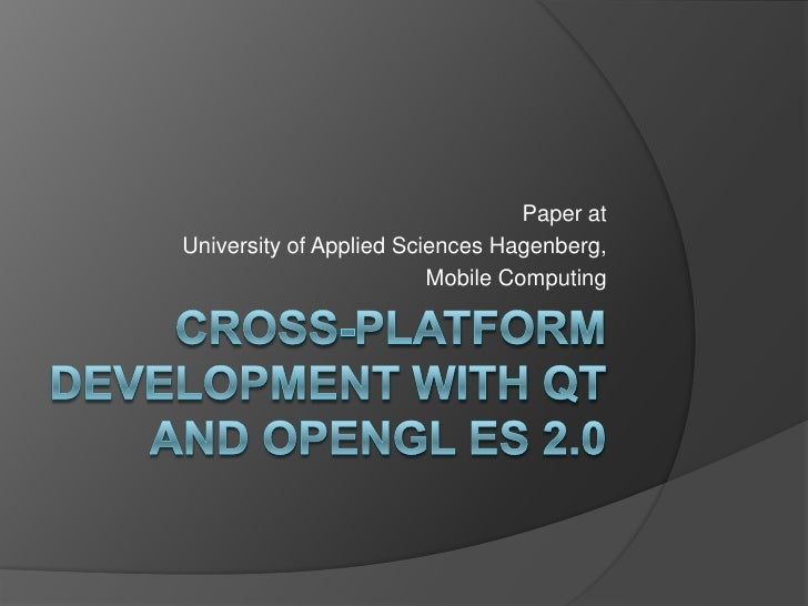 Cross-platform development with Qt and OpenGL ES 2.0<br />Paper at<br />University of Applied Sciences Hagenberg,<br />Mob...