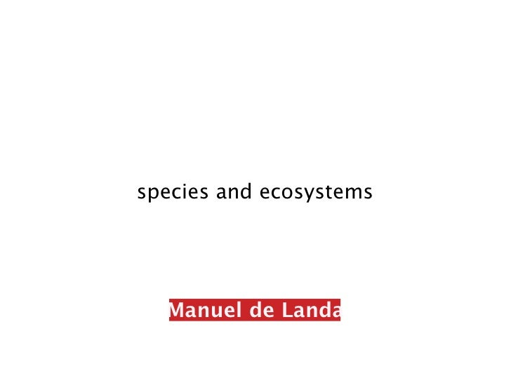 species and ecosystems       Manuel de Landa