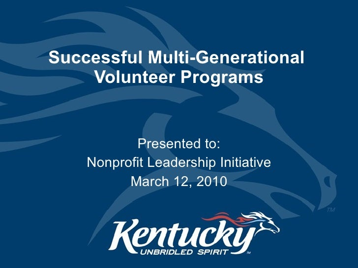 Successful Multi-Generational  Volunteer Programs Presented to: Nonprofit Leadership Initiative March 12, 2010