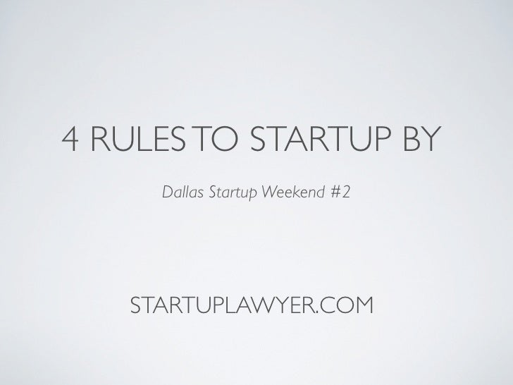 4 RULES TO STARTUP BY      Dallas Startup Weekend #2        STARTUPLAWYER.COM