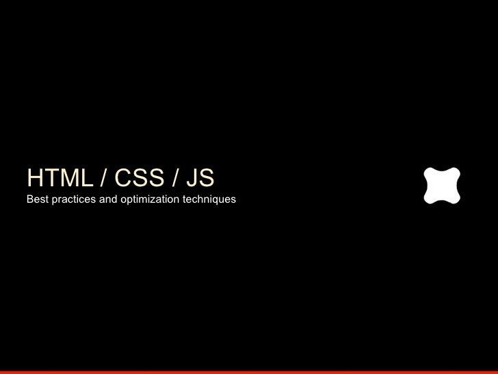 HTML / CSS / JS Best practices and optimization techniques