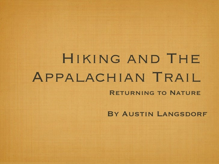 Hiking and The Appalachian Trail        Returning to Nature         By Austin Langsdorf
