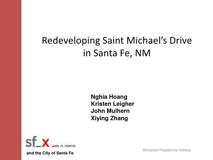 Redeveloping Saint Michael's Drive in Santa Fe, NM<br />Nghia Hoang<br />Kristen Leigher<br />John Mulhern<br />Xiying Zha...