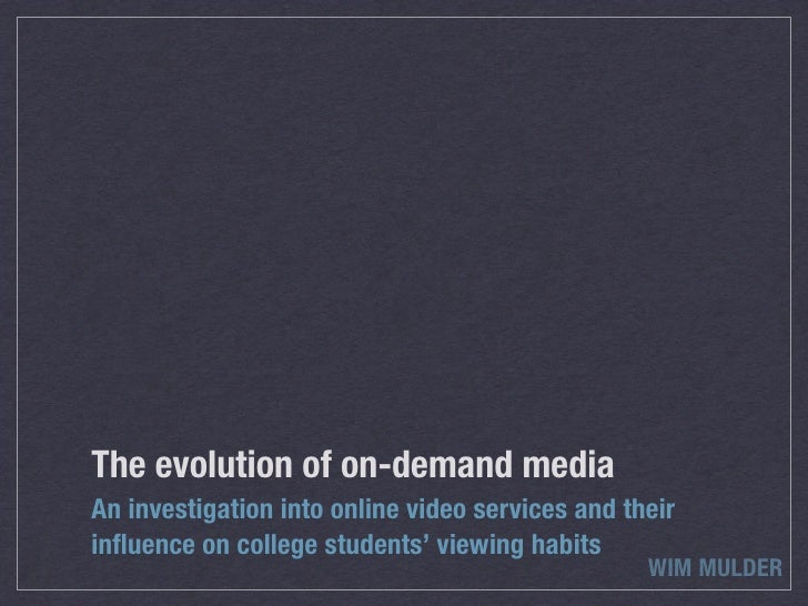 The evolution of on-demand media An investigation into online video services and their influence on college students' viewi...