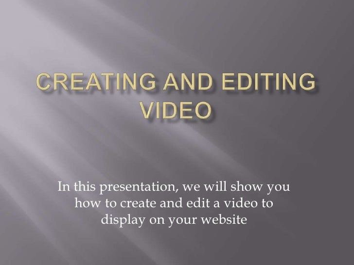 Creating and Editing Video<br />In this presentation, we will show you how to create and edit a video to display on your w...