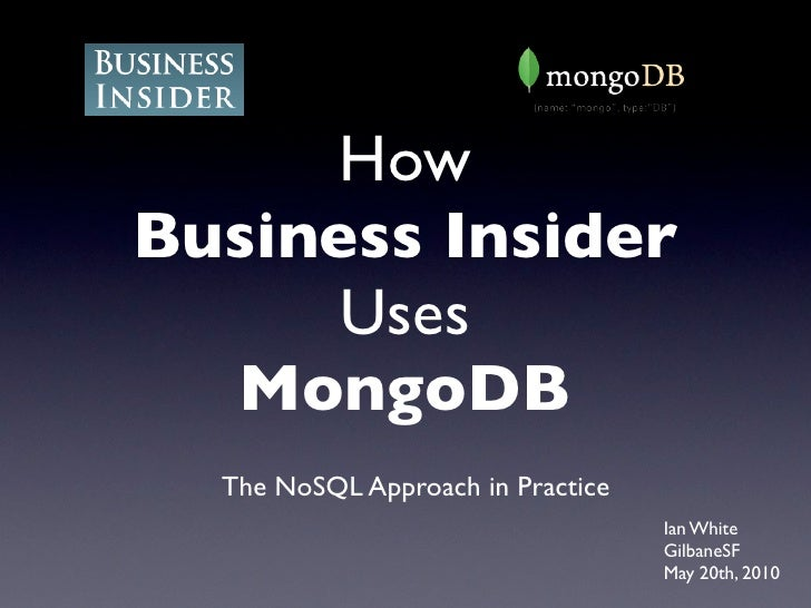 How Business Insider       Uses   MongoDB   The NoSQL Approach in Practice                                    Ian White   ...