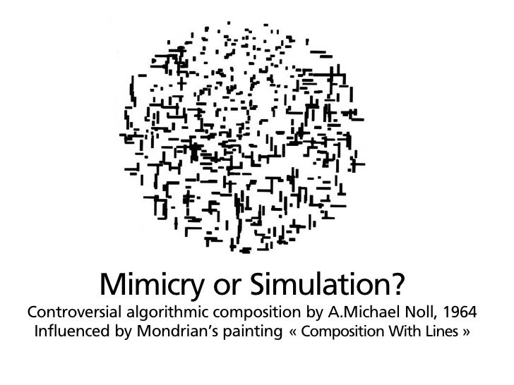 Mimicry or Simulation? Controversial algorithmic composition by A.Michael Noll, 1964  Influenced by Mondrian's painting « ...