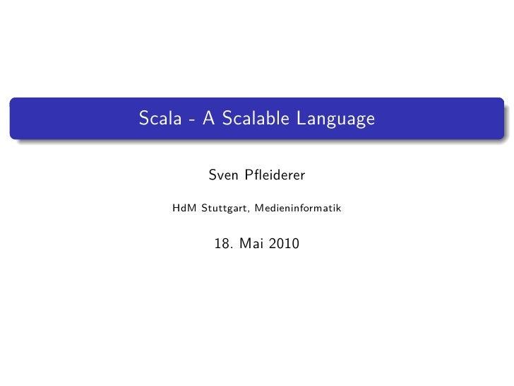 Scala - A Scalable Language           Sven Pfleiderer     HdM Stuttgart, Medieninformatik             18. Mai 2010