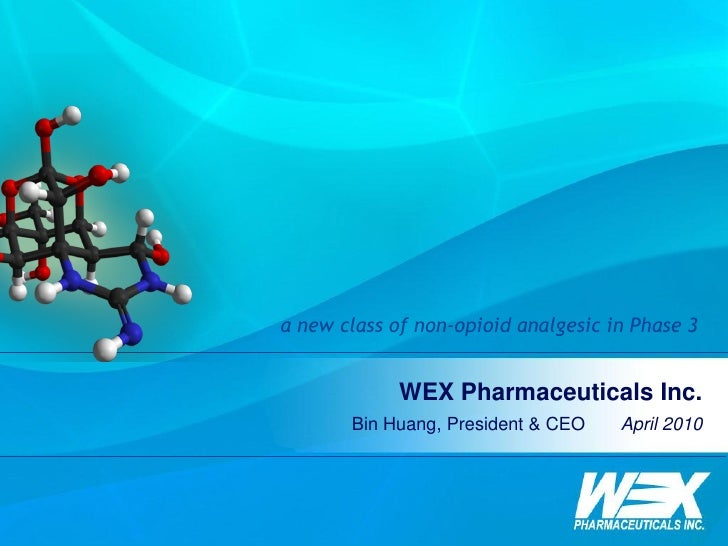 a new class of non-opioid analgesic in Phase 3                WEX Pharmaceuticals Inc.        Bin Huang, President & CEO  ...