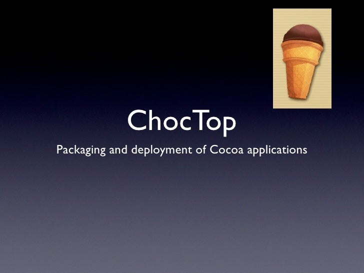 ChocTop Packaging and deployment of Cocoa applications