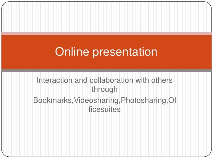 Interaction and collaboration with others through<br />Bookmarks,Videosharing,Photosharing,Officesuites<br />Online presen...