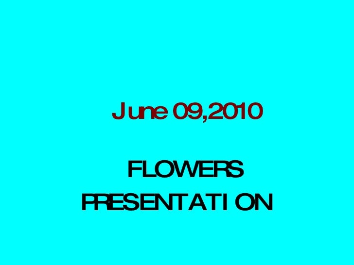 June 09,2010 FLOWERS PRESENTATION