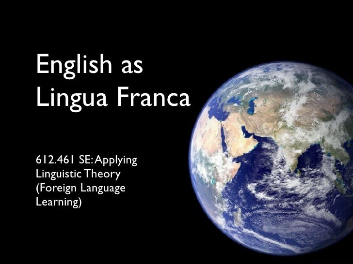 English as Lingua Franca  612.461 SE: Applying Linguistic Theory (Foreign Language Learning)