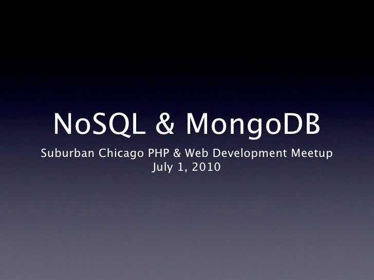 NoSQL & MongoDB Suburban Chicago PHP & Web Development Meetup                   July 1, 2010