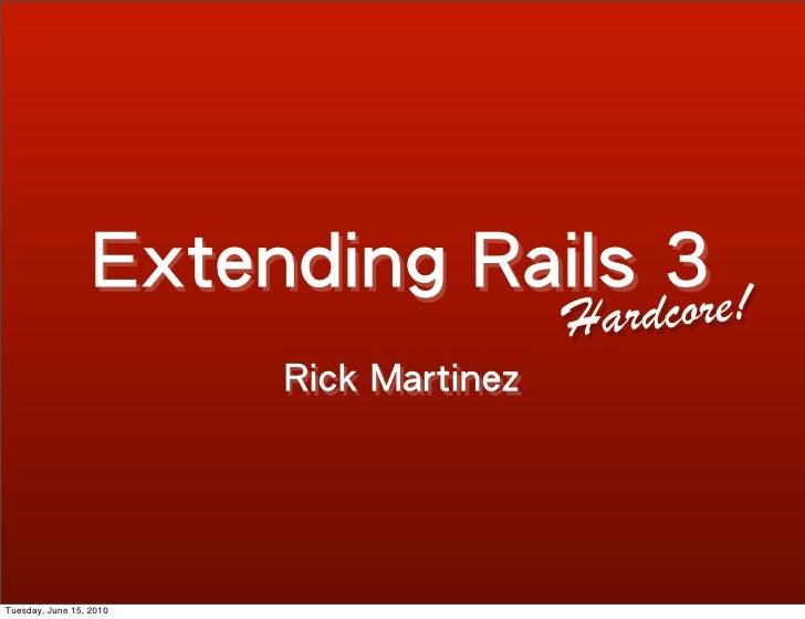 Hardcore Extending Rails 3 - From RailsConf '10