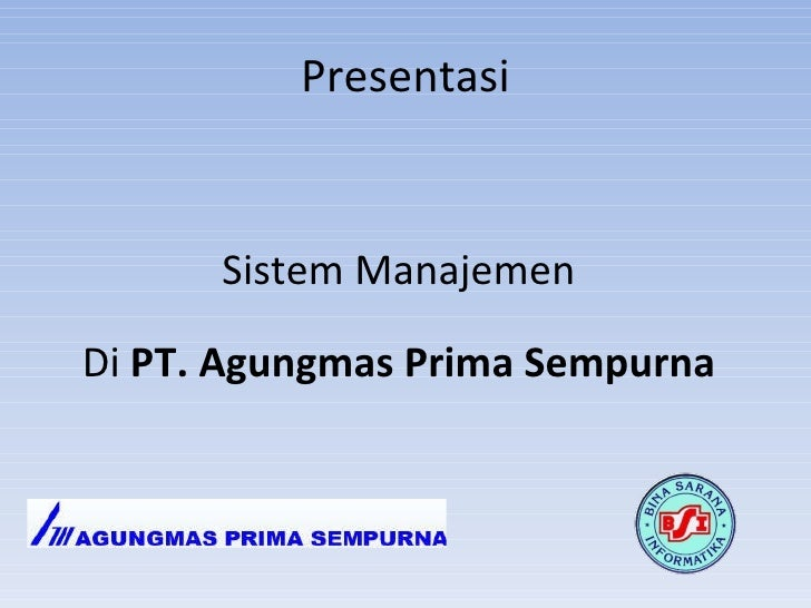 Presentasi <ul><li>Sistem Manajemen </li></ul><ul><li>Di  PT. Agungmas Prima Sempurna </li></ul>