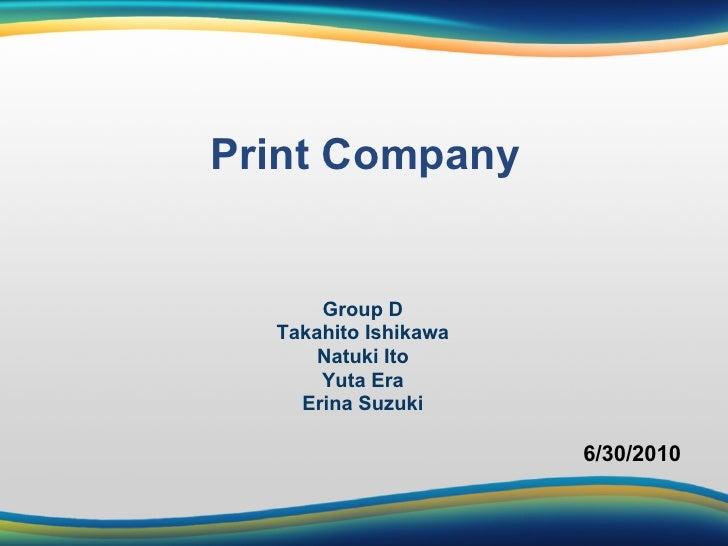 Print Company         Group D   Takahito Ishikawa       Natuki Ito       Yuta Era     Erina Suzuki                        ...