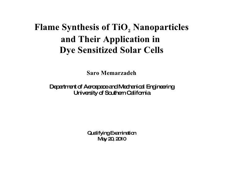 <ul><li>Flame Synthesis of TiO 2  Nanoparticles </li></ul><ul><li>and Their Application in  </li></ul><ul><li>Dye Sensitiz...