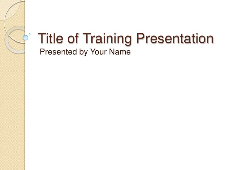 Title of Training Presentation<br />Presented by Your Name<br />