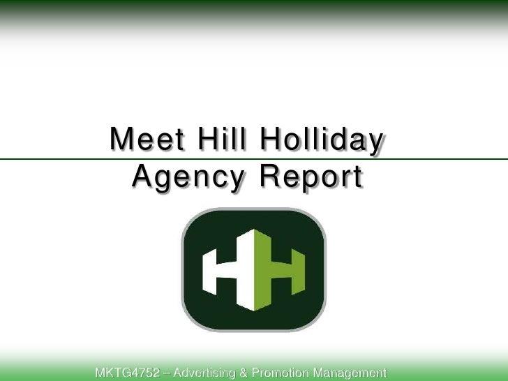 Meet Hill Holliday<br />Agency Report<br />MKTG4752 – Advertising & Promotion Management<br />