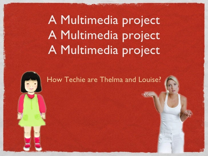 digital storytelling A Multimedia project A Multimedia project A Multimedia project <ul><li>How Techie are Thelma and Loui...