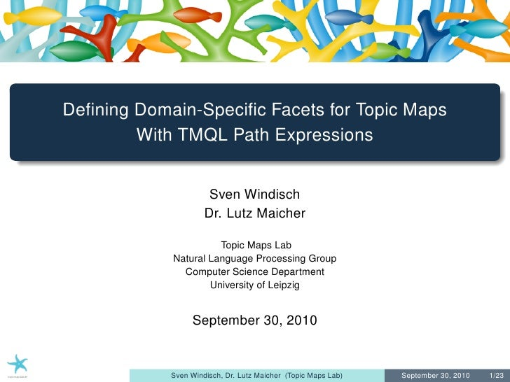 Defining Domain-Specific Facets for Topic Maps         With TMQL Path Expressions                         Sven Windisch     ...