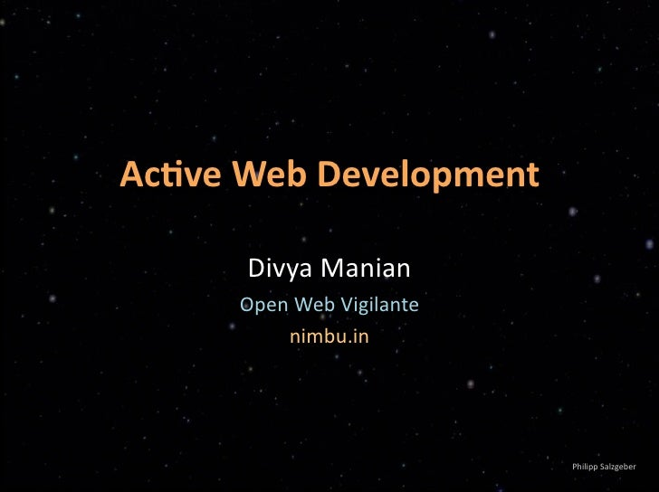 Ac#veWebDevelopment        DivyaManian      OpenWebVigilante          nimbu.in                               Philipp...