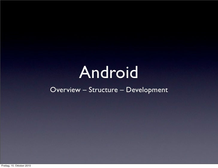 Android                             Overview – Structure – Development     Freitag, 15. Oktober 2010