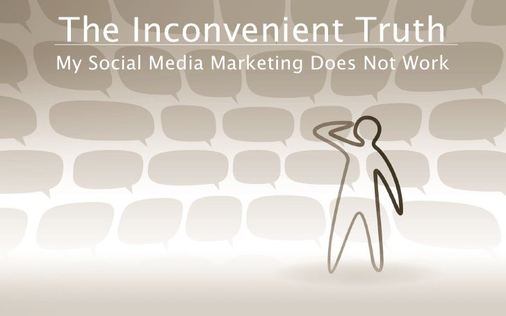 The Inconvenient Truth My Social Media Marketing Does Not Work