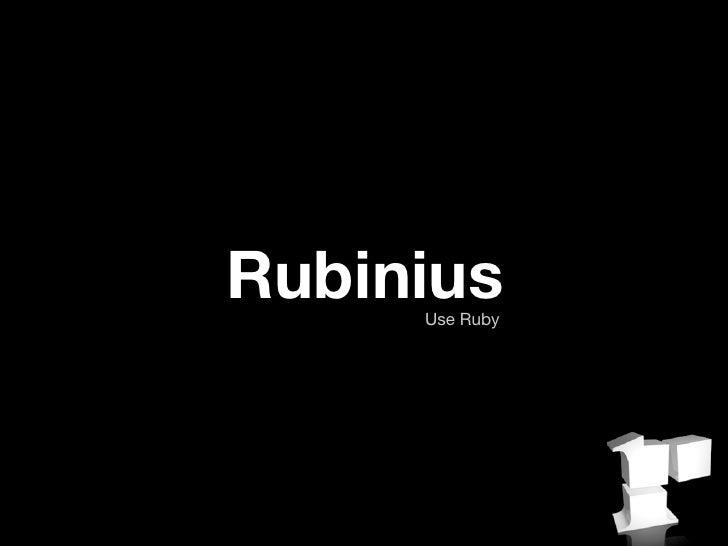 Rubinius      Use Ruby