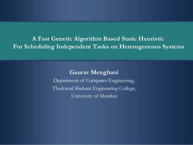 A Fast Genetic Algorithm Based Static Heuristic For Scheduling Independent Tasks on Heterogeneous Systems Gaurav Menghani ...