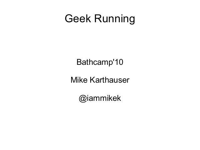 Geek Running Bathcamp'10 Mike Karthauser @iammikek