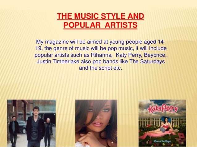 My magazine will be aimed at young people aged 14- 19, the genre of music will be pop music, it will include popular artis...