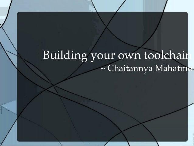 Buildingyourowntoolchain ~ChaitannyaMahatme