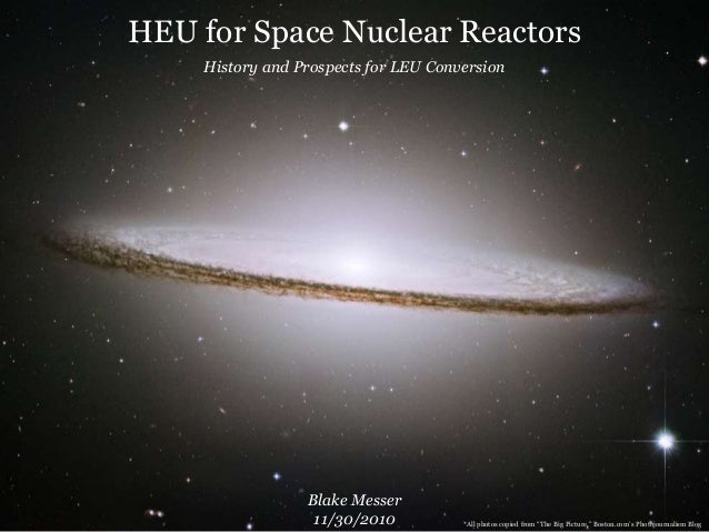 """HEU for Space Nuclear Reactors History and Prospects for LEU Conversion Blake Messer 11/30/2010 *All photos copied from """"T..."""