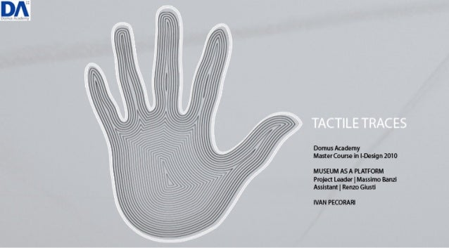 Tactile Traces Final project _ Master Interaction Design 2010 Domus Academy Milano