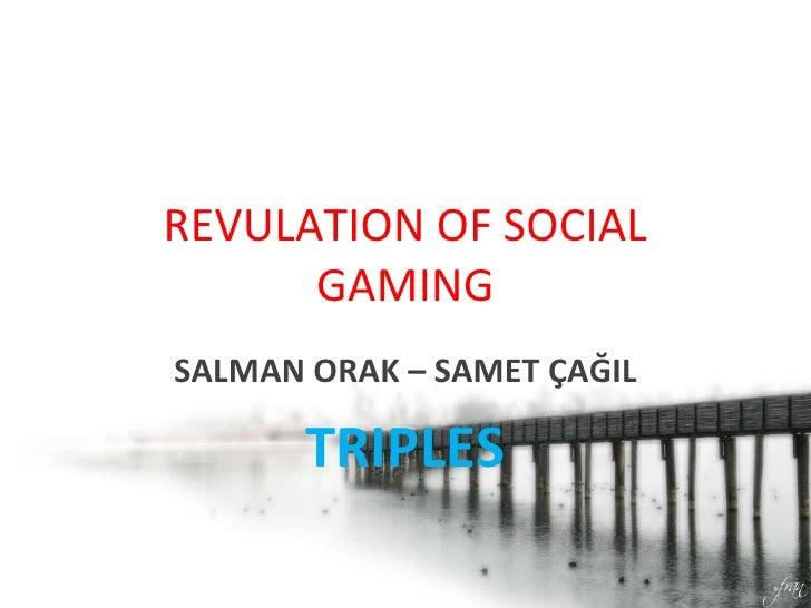 REVULATION OF SOCIAL GAMING SALMAN ORAK – SAMET ÇAĞIL TRIPLES