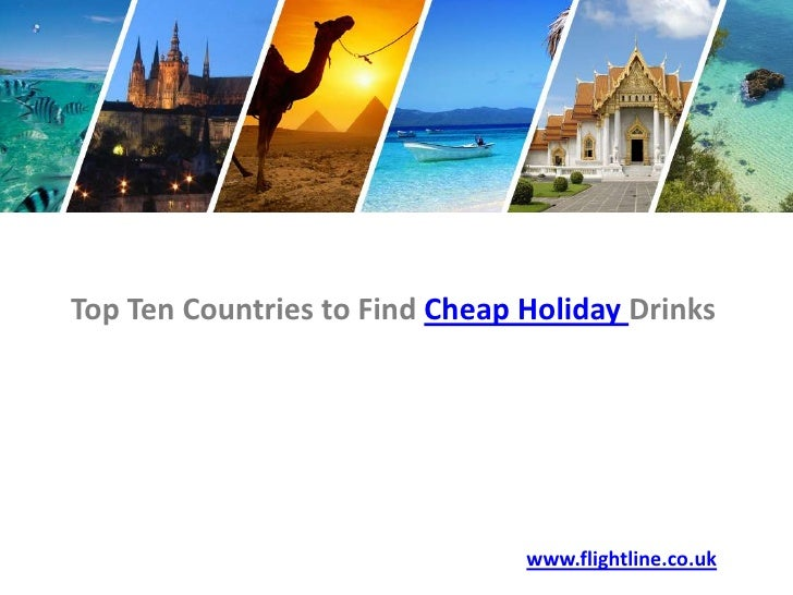 Top Ten Countries to Find Cheap Holiday Drinks<br />www.flightline.co.uk<br />