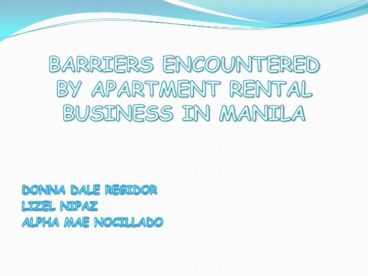 BARRIERS ENCOUNTERED BY APARTMENT RENTAL BUSINESS IN MANILA DONNA DALE REGIDOR LIZEL NIPAZ ALPHA MAE NOCILLADO