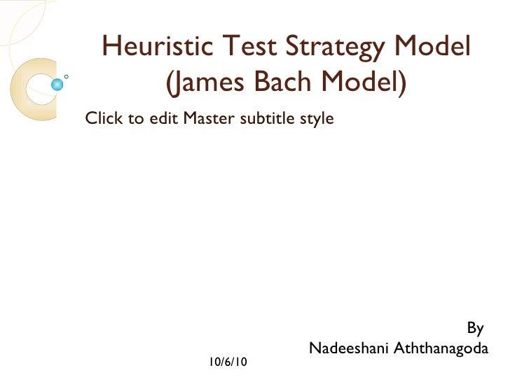 Heuristic Test Strategy Model (James Bach Model) By  Nadeeshani Aththanagoda