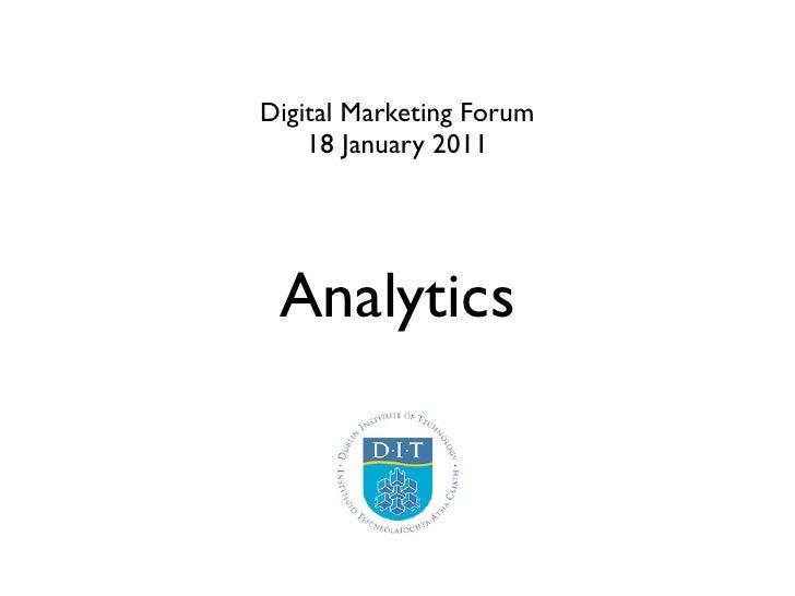 Digital Marketing Forum    18 January 2011 Analytics