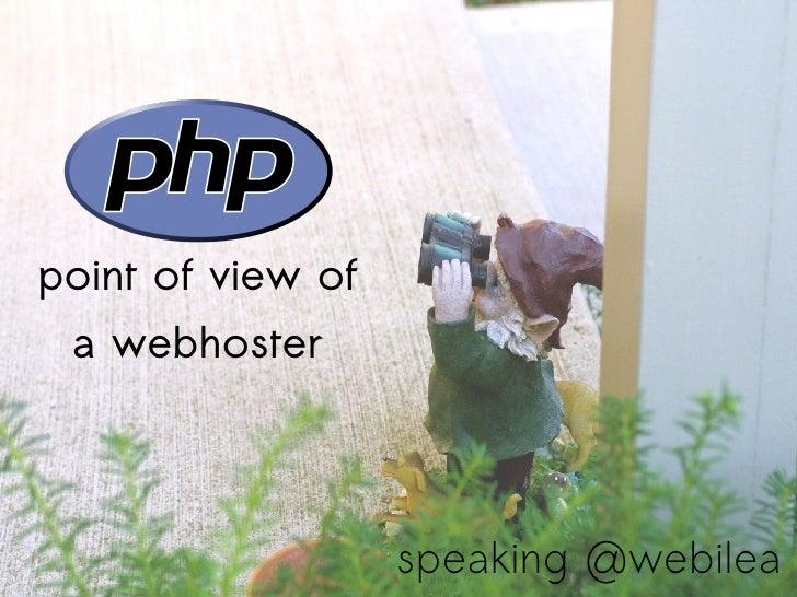 point of view of a webhoster speaking @webilea
