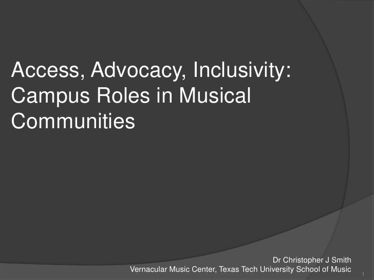 Access, Advocacy, Inclusivity: Campus Roles in Musical Communities<br />Dr Christopher J Smith<br />Vernacular Music Cente...