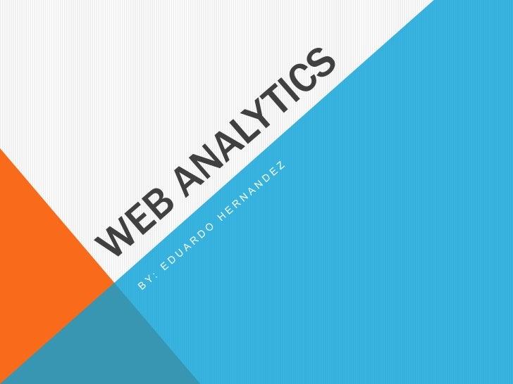 Web analytics<br />By: Eduardo Hernandez<br />