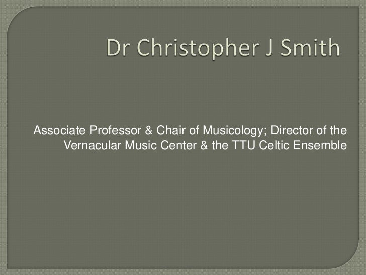 Dr Christopher J Smith<br />Associate Professor & Chair of Musicology; Director of the Vernacular Music Center & the TTU C...
