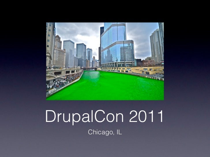 DrupalCon 2011     Chicago, IL