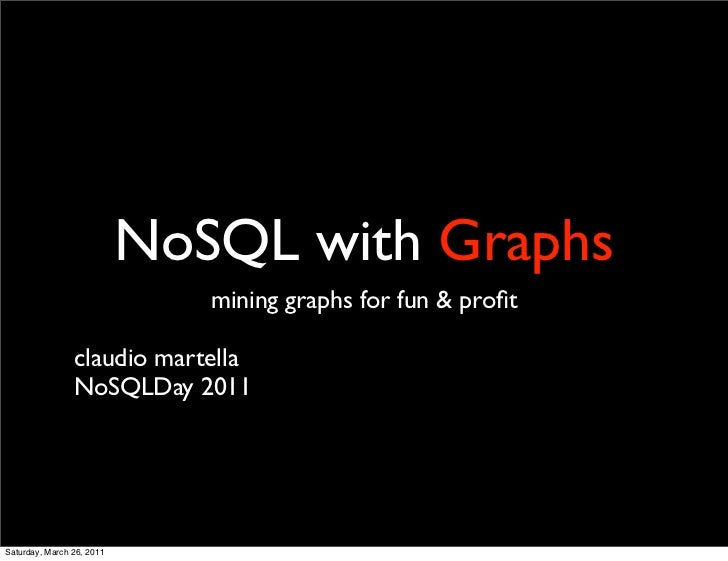 NoSQL with Graphs                              mining graphs for fun & profit                claudio martella              ...
