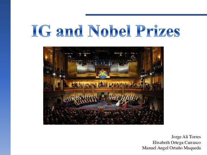 IG and Nobel Prizes<br />Jorge Ali Torres<br />Elisabeth Ortega CarrascoManuel Angel Ortuño Maqueda<br />